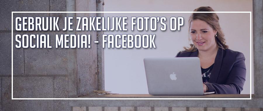 Gebruik je zakelijke foto's op Social Media! – Facebook