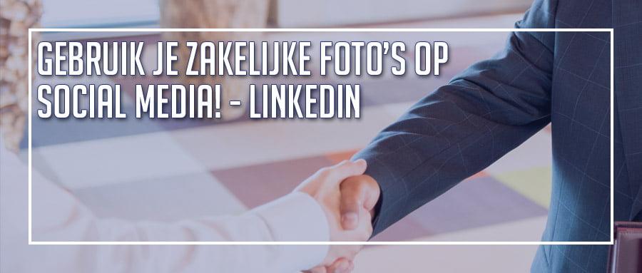 Gebruik je zakelijke foto's op Social Media! – LinkedIn