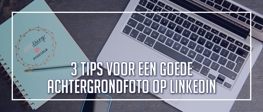 LinkedIn tips: 3 tips voor een goede achtergrondfoto!